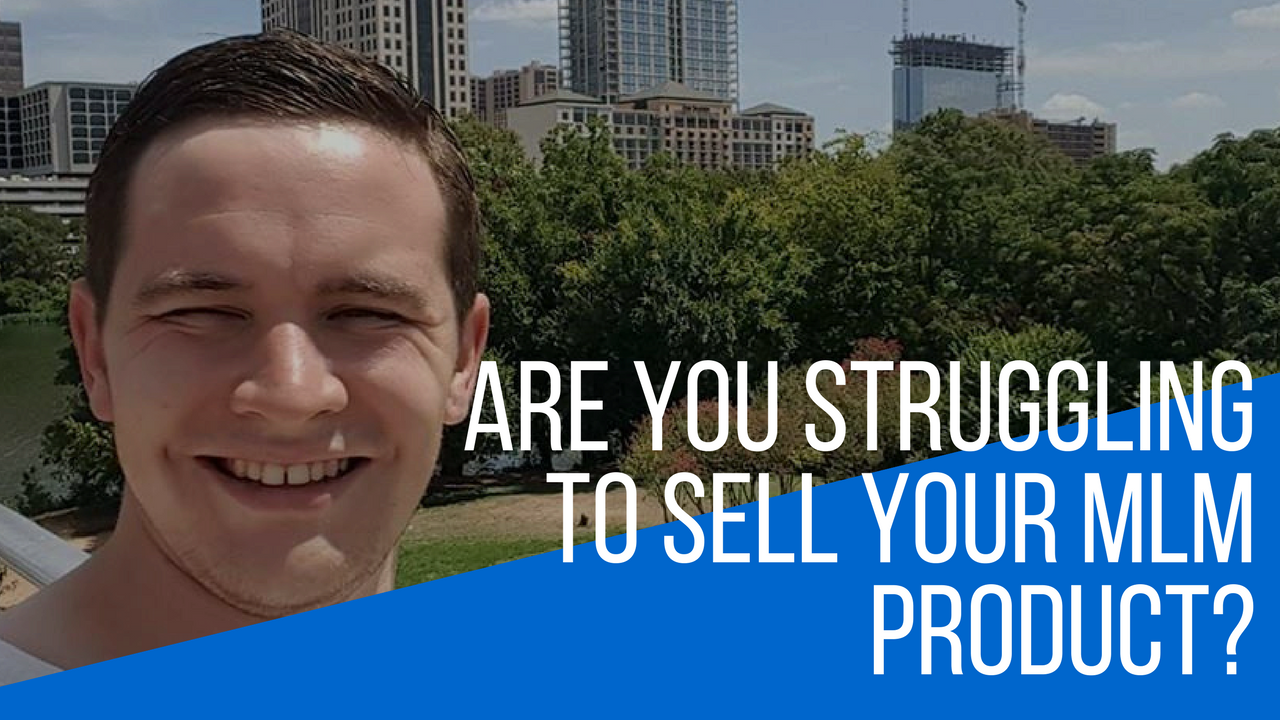 Are You Struggling To Sell Your MLM Product