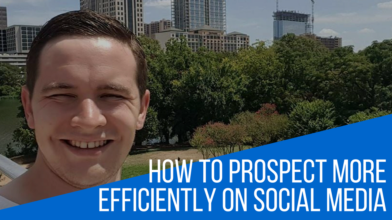 How To Prospect More Efficiently On Social Media
